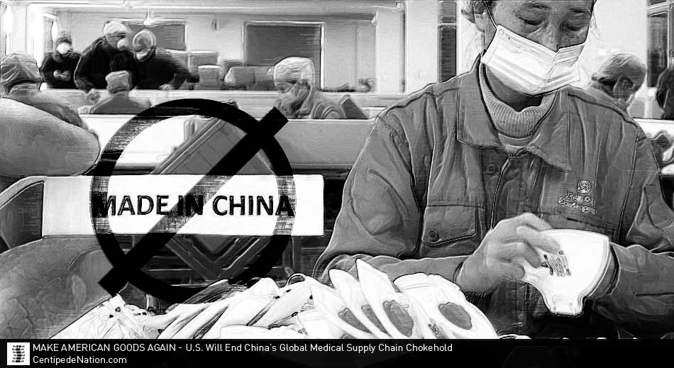 MAKE AMERICAN GOODS AGAIN – U.S. Will End China's Global Medical Supply Chain Chokehold