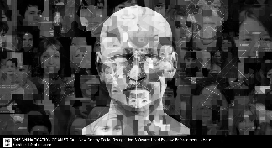 THE CHINAFICATION OF AMERICA –  New Creepy Facial Recognition Software Used By Law Enforcement Is Here